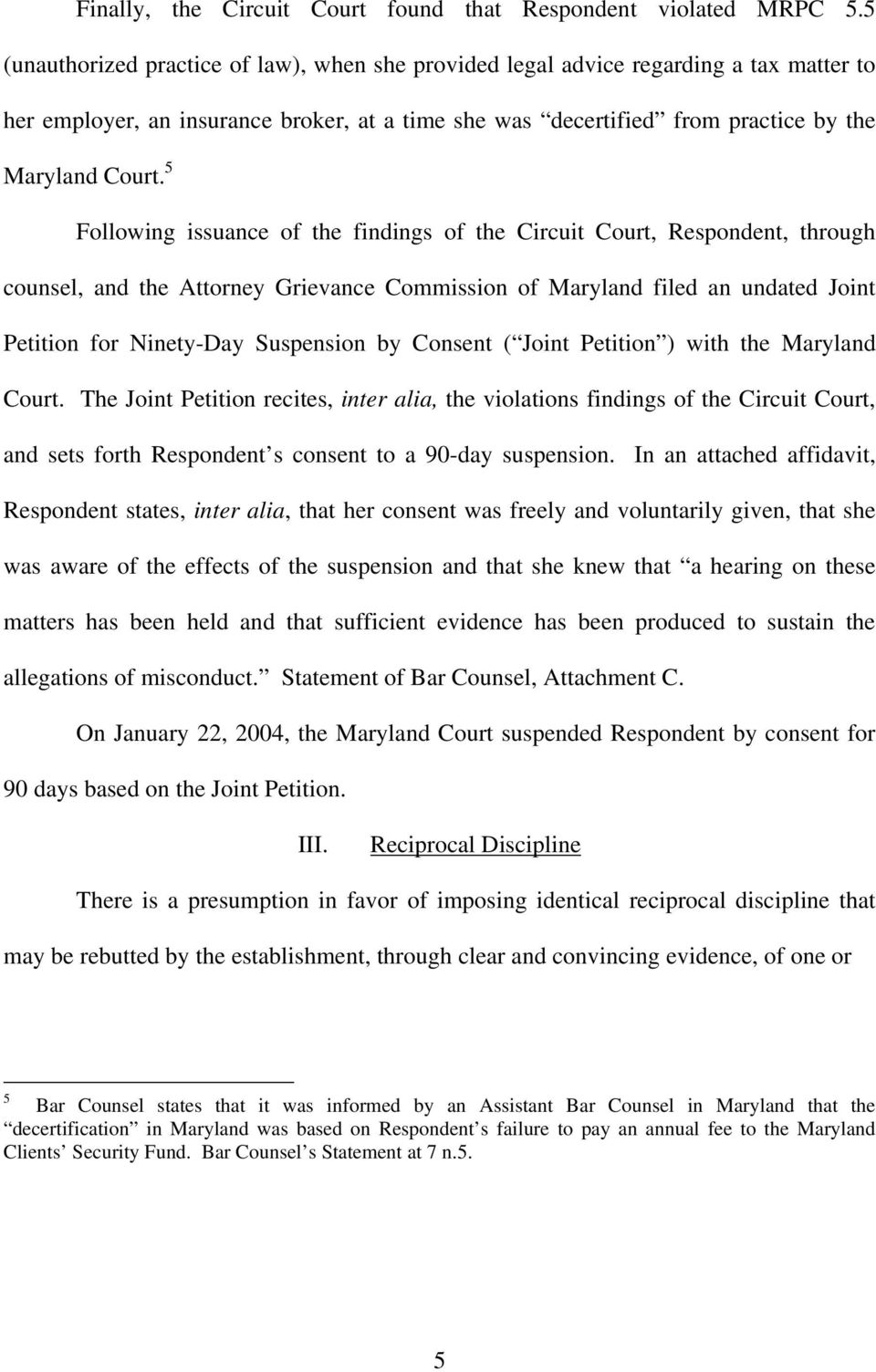 5 Following issuance of the findings of the Circuit Court, Respondent, through counsel, and the Attorney Grievance Commission of Maryland filed an undated Joint Petition for Ninety-Day Suspension by