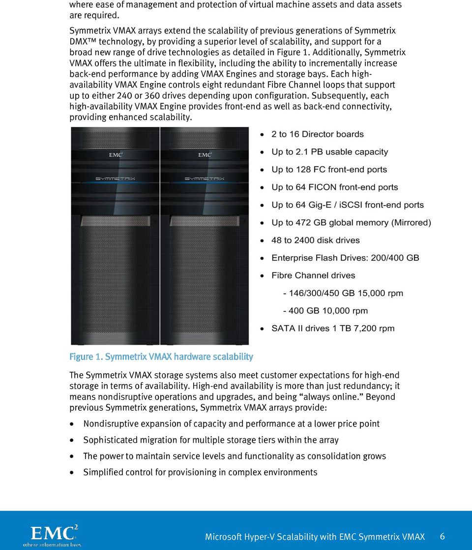 as detailed in Figure 1. Additionally, Symmetrix VMAX offers the ultimate in flexibility, including the ability to incrementally increase back-end performance by adding VMAX Engines and storage bays.