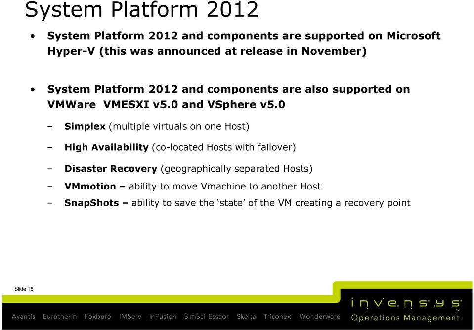 0 Simplex (multiple virtuals on one Host) High Availability (co-located Hosts with failover) Disaster Recovery