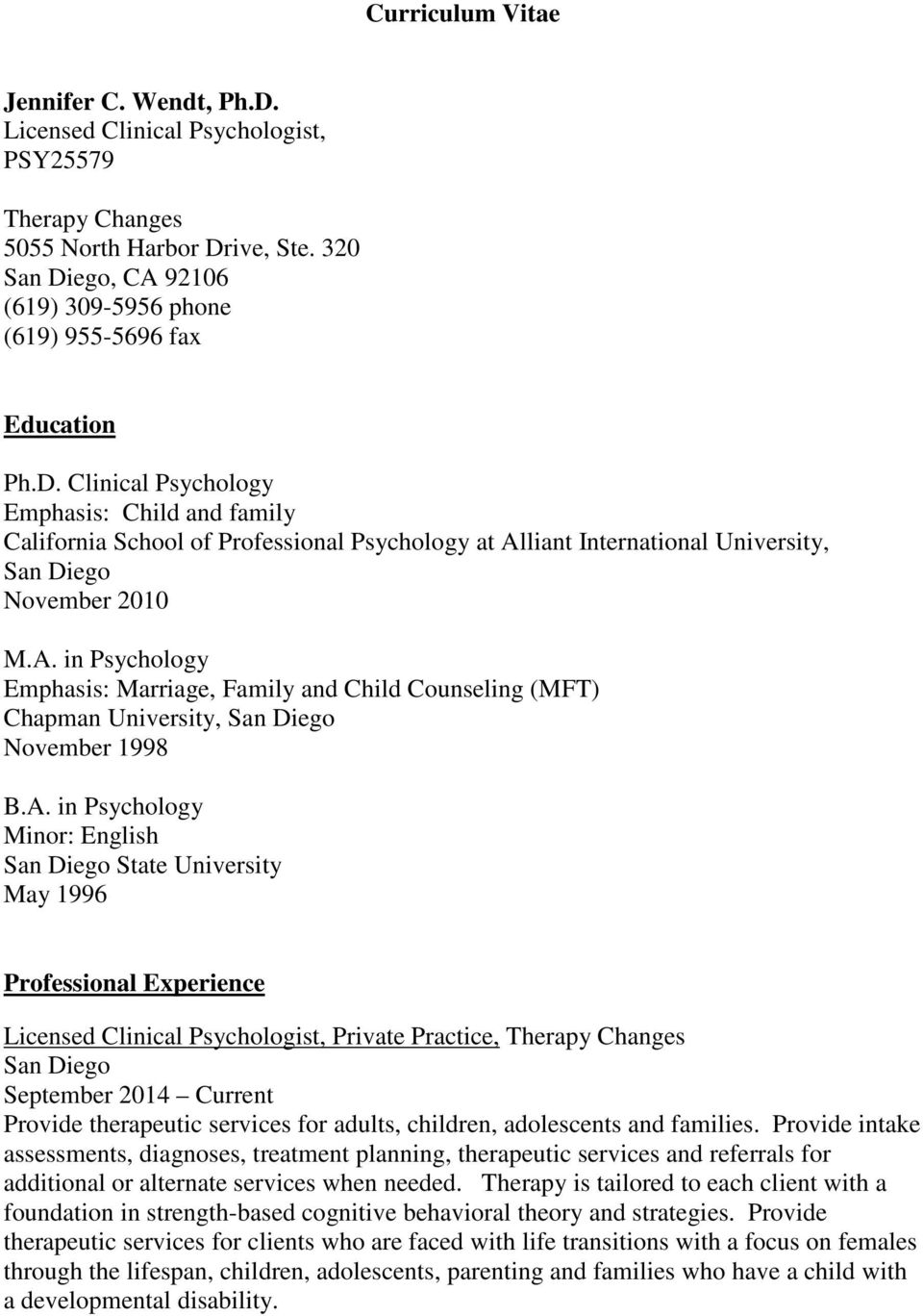 Clinical Psychologist, Private Practice, Therapy Changes September 2014 Current Provide therapeutic services for adults, children, adolescents and families.