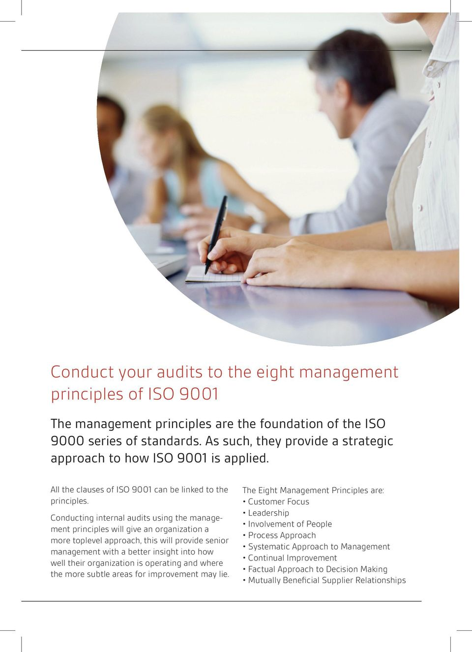 Conducting internal audits using the management principles will give an organization a more toplevel approach, this will provide senior management with a better insight into how well their