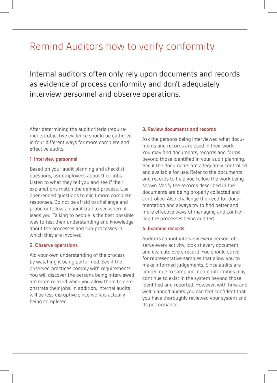 Interview personnel Based on your audit planning and checklist questions, ask employees about their jobs. Listen to what they tell you and see if their explanations match the defined process.