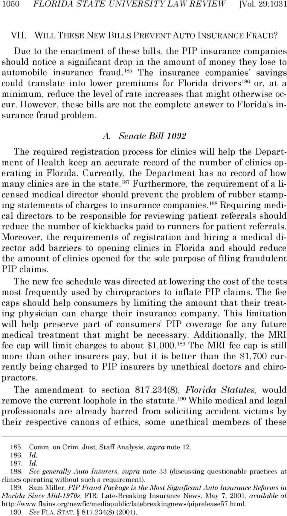 185 The insurance companies savings could translate into lower premiums for Florida drivers 186 or, at a minimum, reduce the level of rate increases that might otherwise occur.