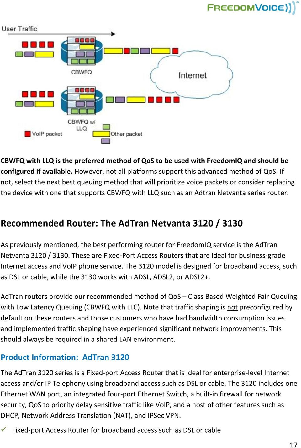 Recommended Router: The AdTran Netvanta 3120 / 3130 As previously mentioned, the best performing router for FreedomIQ service is the AdTran Netvanta 3120 / 3130.