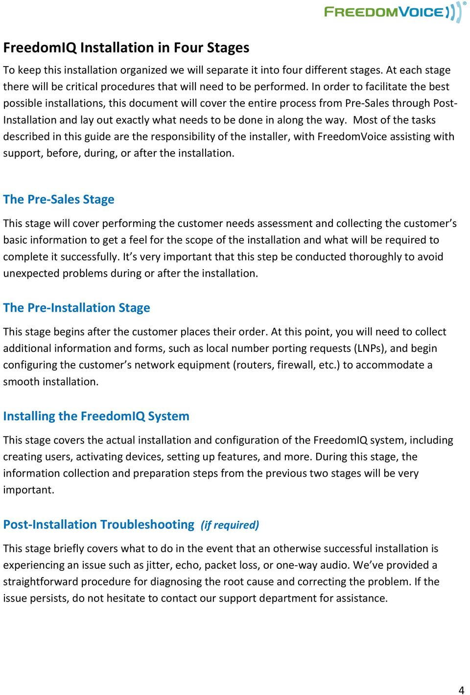 In order to facilitate the best possible installations, this document will cover the entire process from Pre- Sales through Post- Installation and lay out exactly what needs to be done in along the