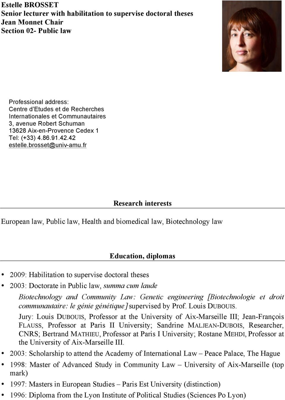 fr Research interests European law, Public law, Health and biomedical law, Biotechnology law Education, diplomas 2009: Habilitation to supervise doctoral theses 2003: Doctorate in Public law, summa