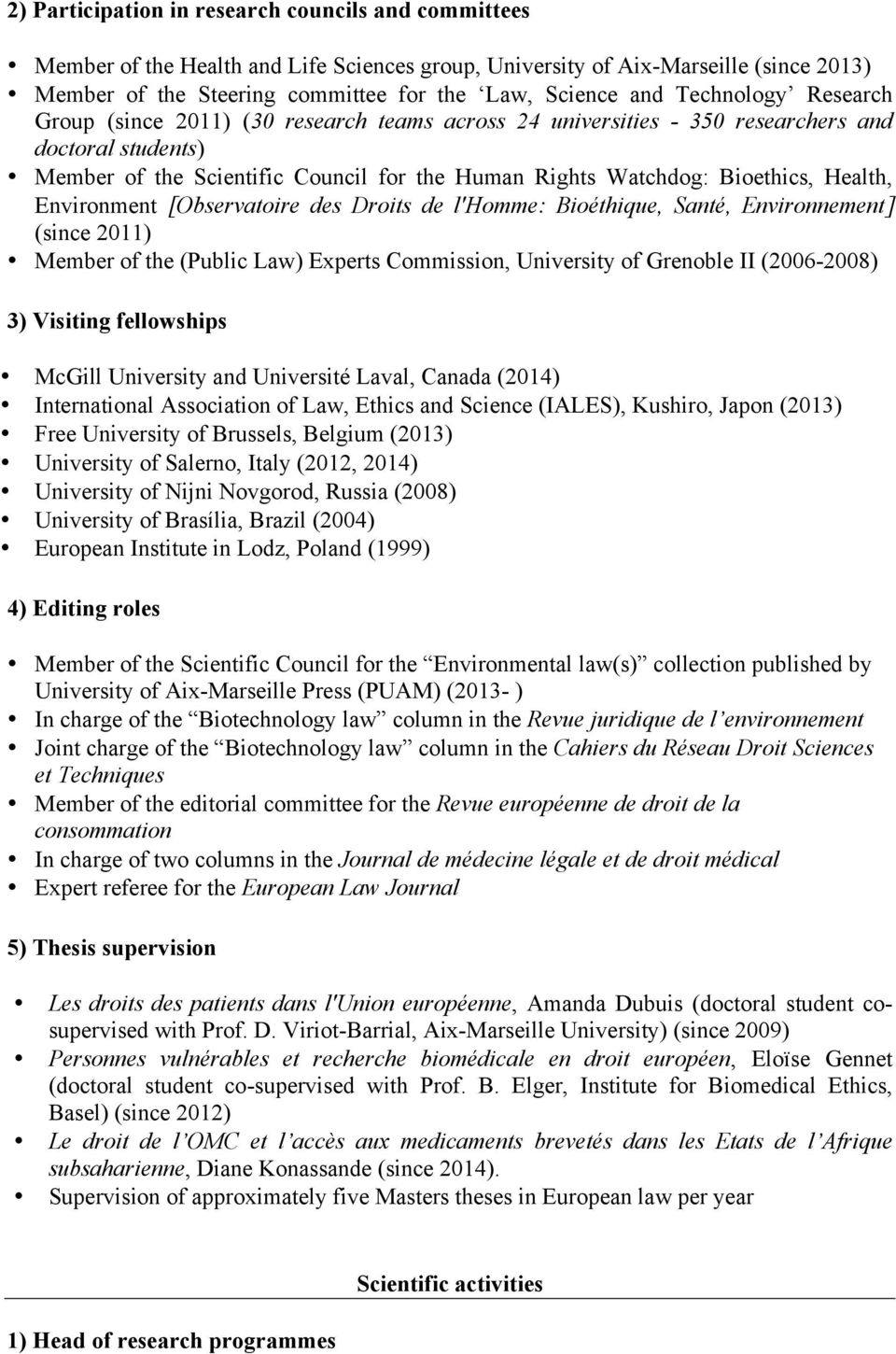 Health, Environment [Observatoire des Droits de l'homme: Bioéthique, Santé, Environnement] (since 2011) Member of the (Public Law) Experts Commission, University of Grenoble II (2006-2008) 3)