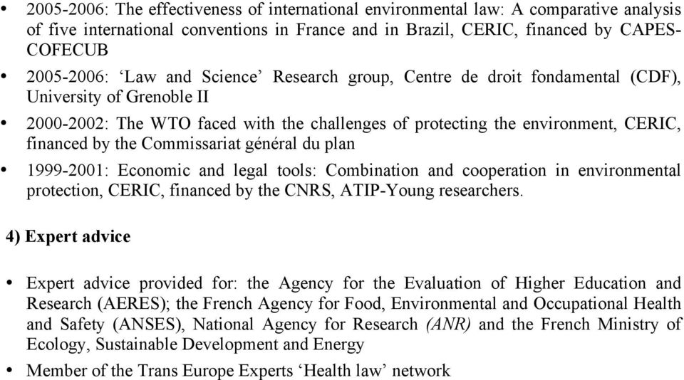 général du plan 1999-2001: Economic and legal tools: Combination and cooperation in environmental protection, CERIC, financed by the CNRS, ATIP-Young researchers.