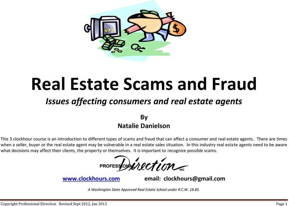 In this industry real estate agents need to be aware what decisions may affect their clients, the property or themselves. It is important to recognize possible scams. www.
