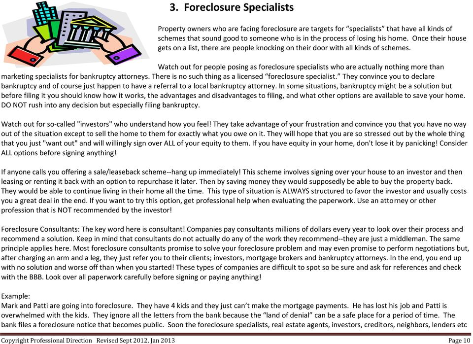 Watch out for people posing as foreclosure specialists who are actually nothing more than marketing specialists for bankruptcy attorneys. There is no such thing as a licensed foreclosure specialist.