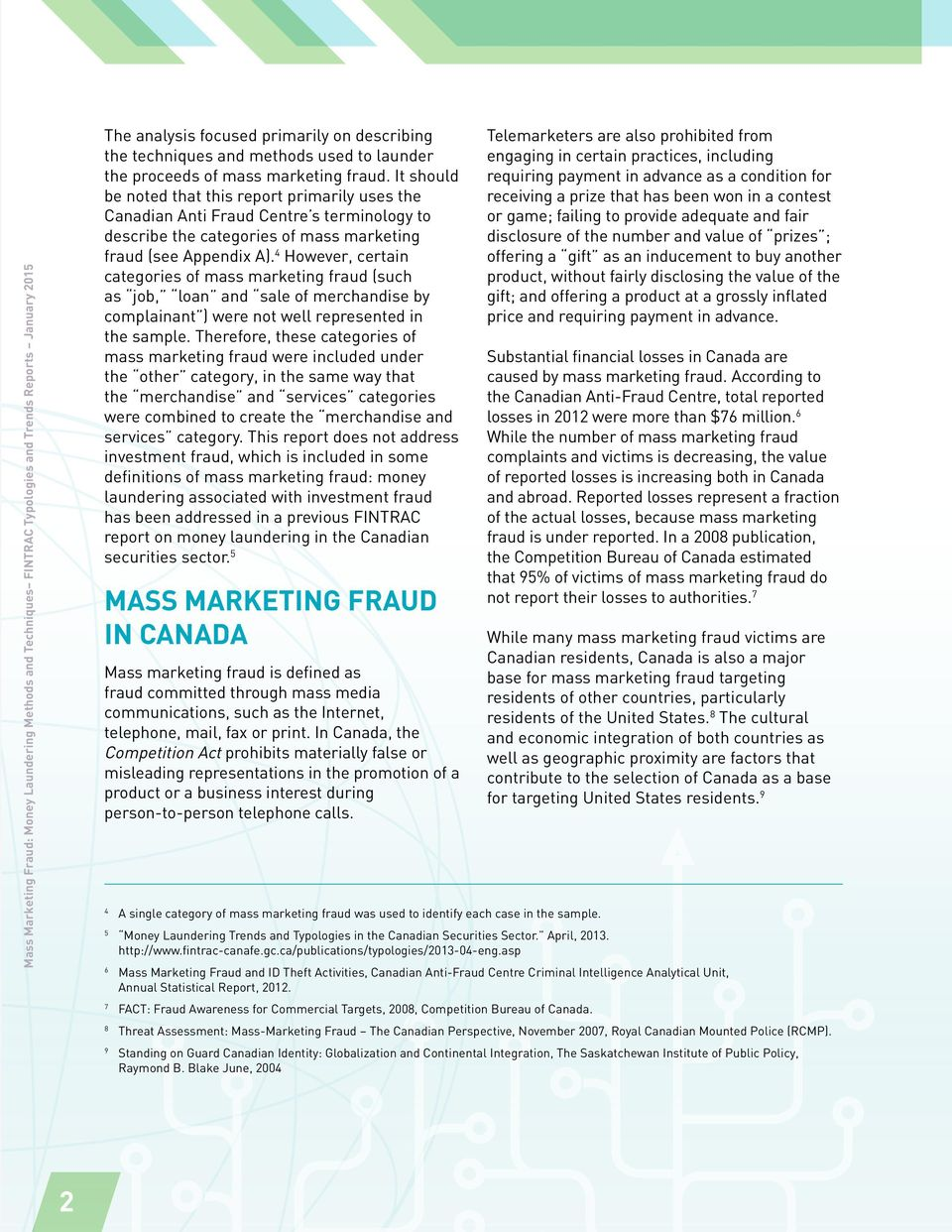 4 However, certain categories of mass marketing fraud (such as job, loan and sale of merchandise by complainant ) were not well represented in the sample.