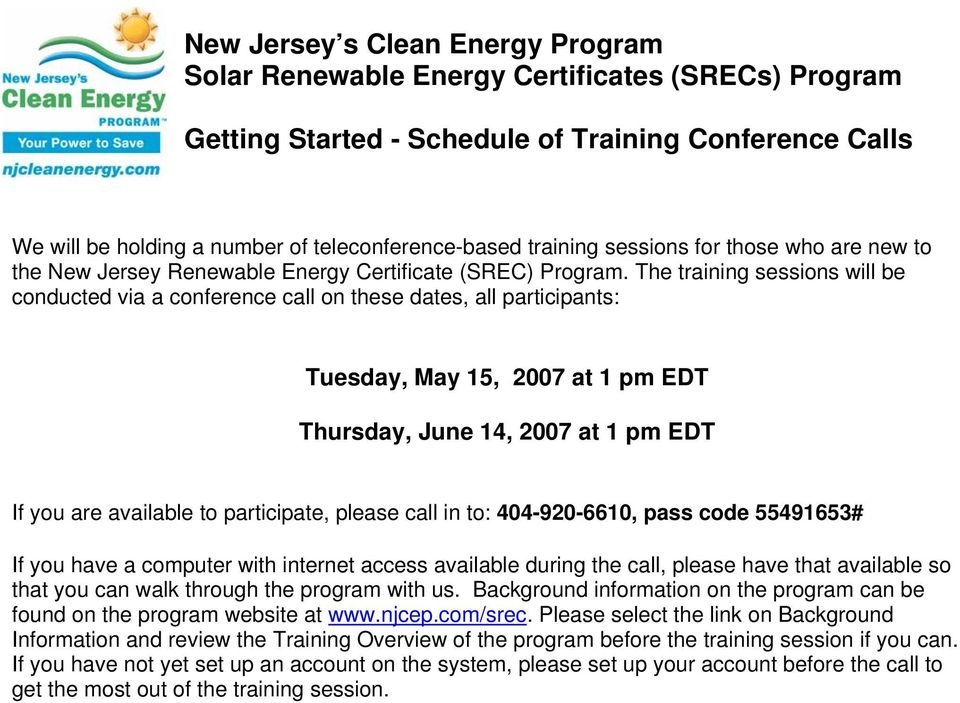 The training sessions will be conducted via a conference call on these dates, all participants: Tuesday, May 15, 2007 at 1 pm EDT Thursday, June 14, 2007 at 1 pm EDT If you are available to