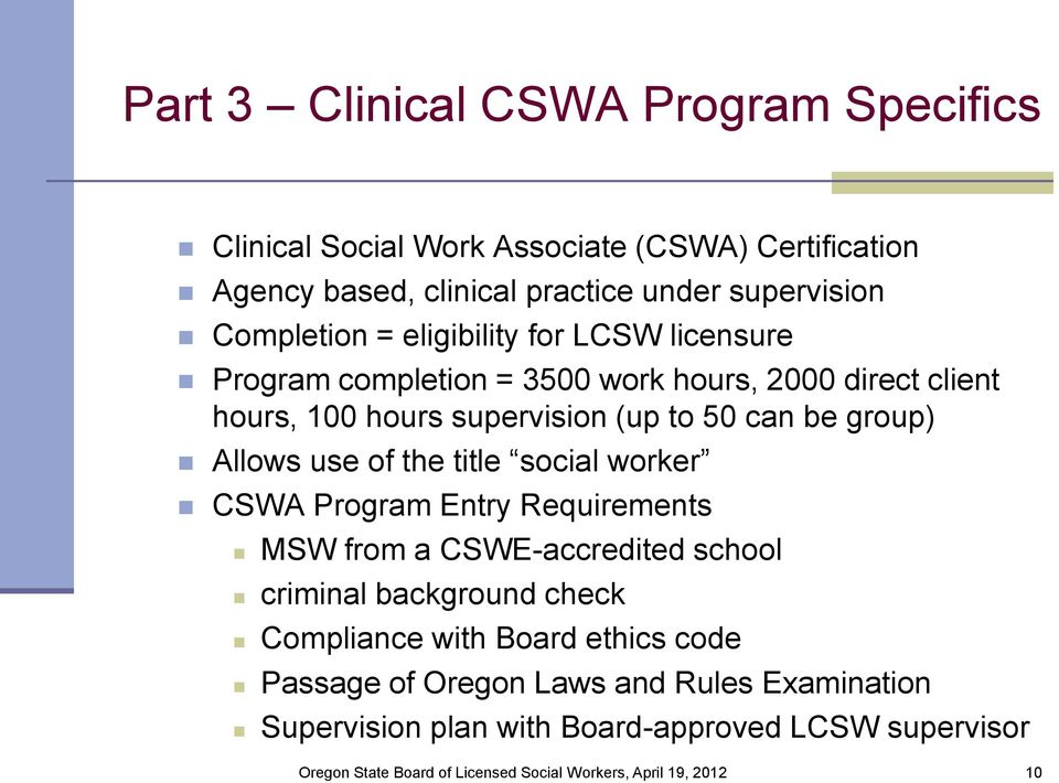 supervision (up to 50 can be group) Allows use of the title social worker CSWA Program Entry Requirements MSW from a CSWE-accredited school