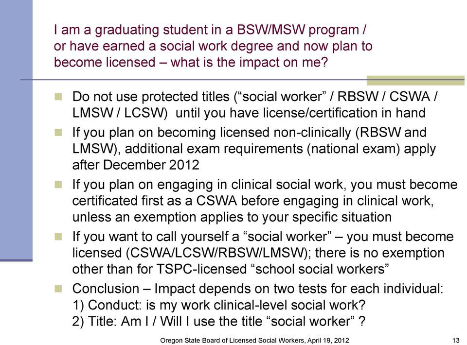 requirements (national exam) apply after December 2012 If you plan on engaging in clinical social work, you must become certificated first as a CSWA before engaging in clinical work, unless an