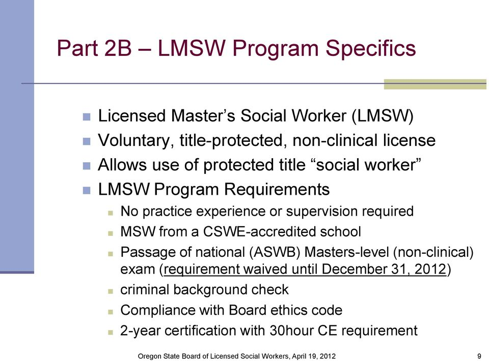 from a CSWE-accredited school Passage of national (ASWB) Masters-level (non-clinical) exam (requirement waived until
