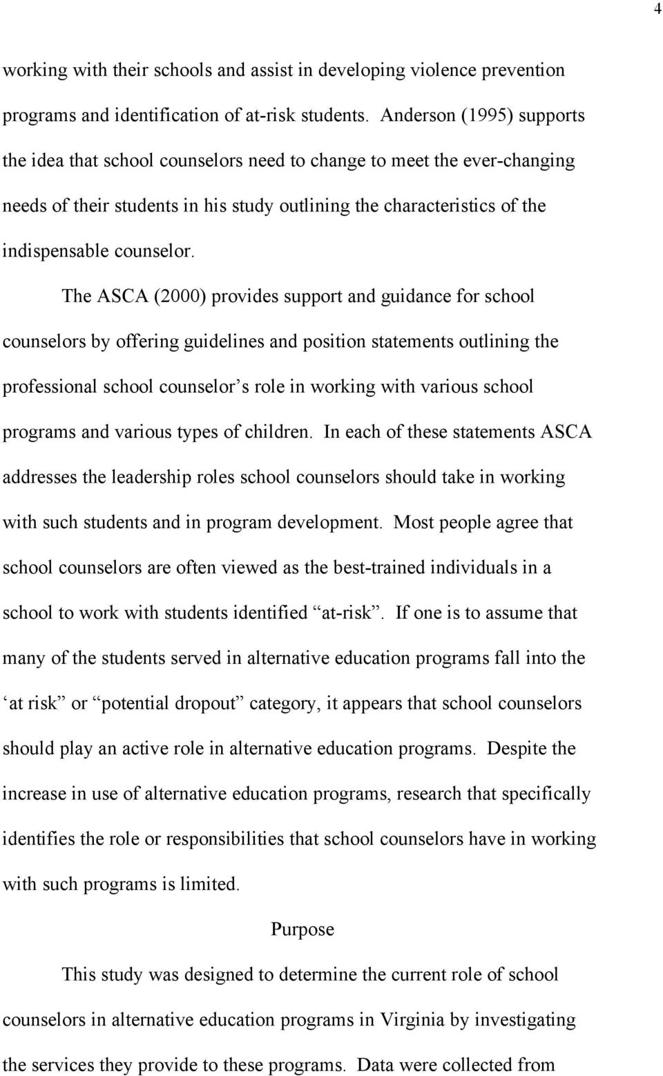 The ASCA (2000) provides support and guidance for school counselors by offering guidelines and position statements outlining the professional school counselor s role in working with various school