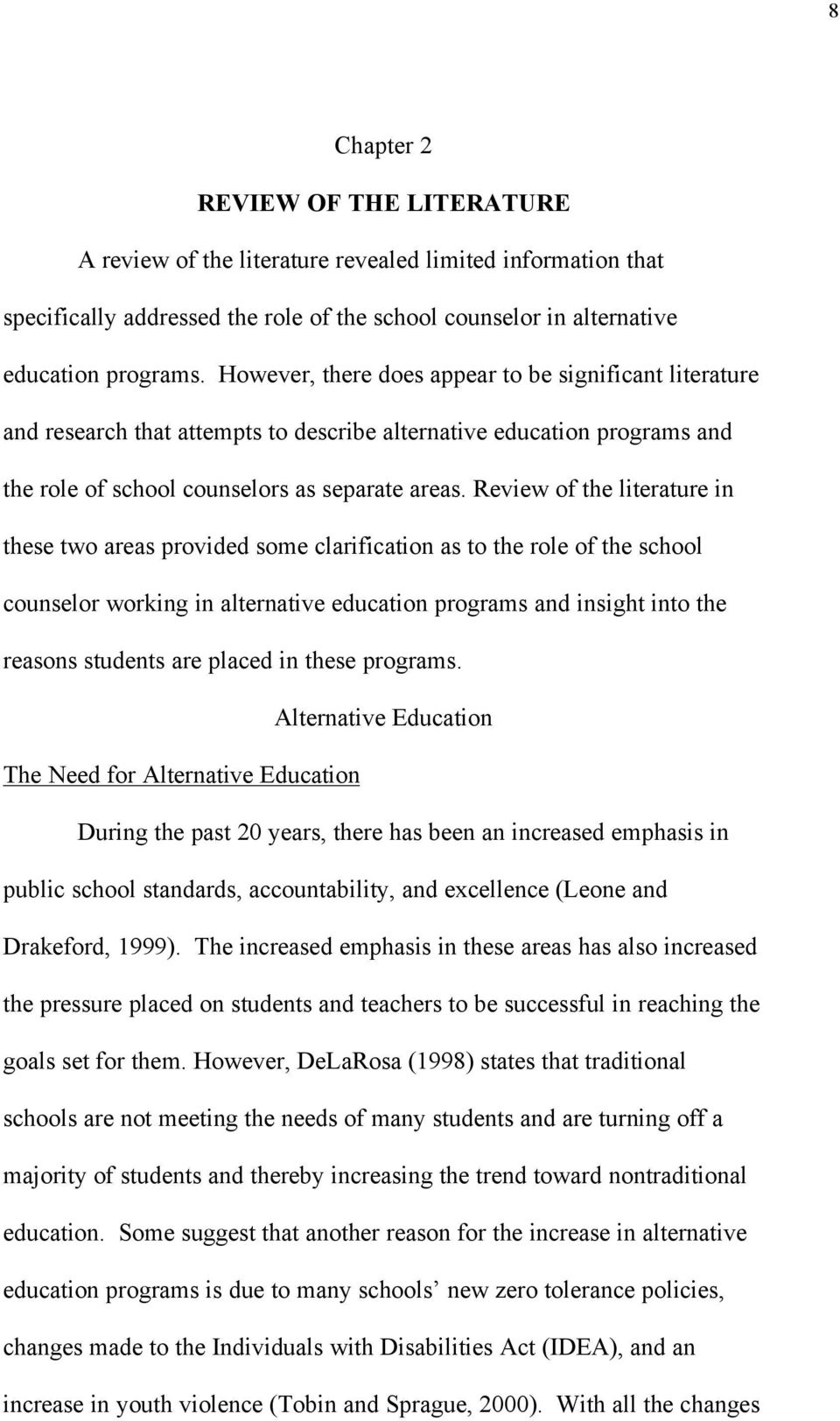 Review of the literature in these two areas provided some clarification as to the role of the school counselor working in alternative education programs and insight into the reasons students are