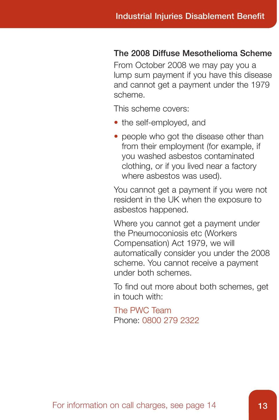 This scheme covers: the self-employed, and people who got the disease other than from their employment (for example, if you washed asbestos contaminated clothing, or if you lived near a factory where