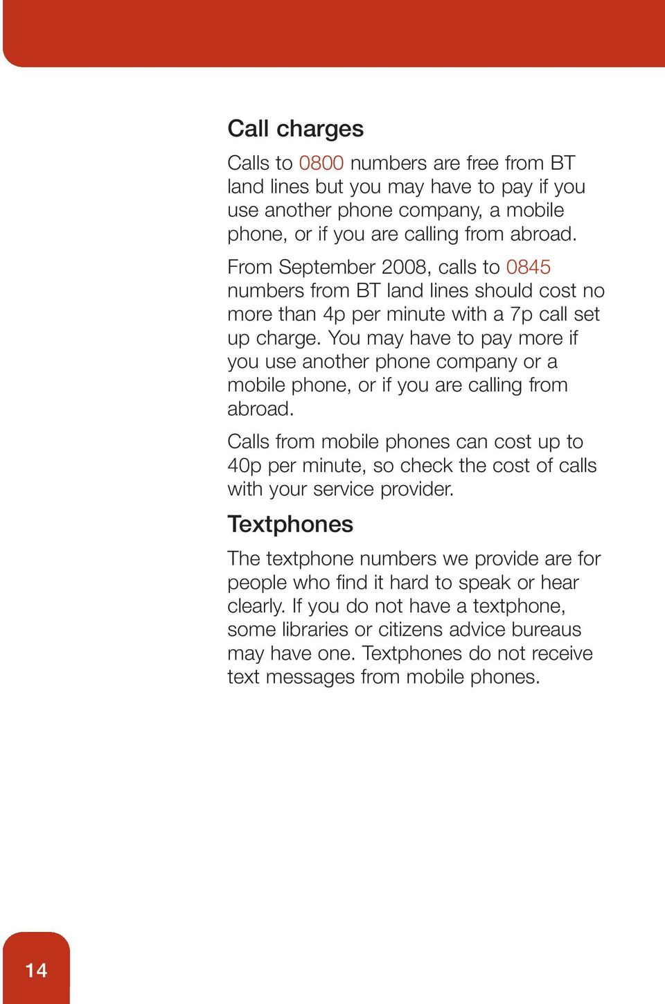 You may have to pay more if you use another phone company or a mobile phone, or if you are calling from abroad.