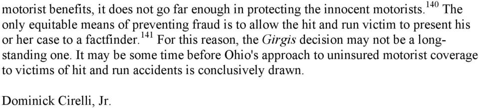 case to a factfinder. 141 For this reason, the Girgis decision may not be a longstanding one.