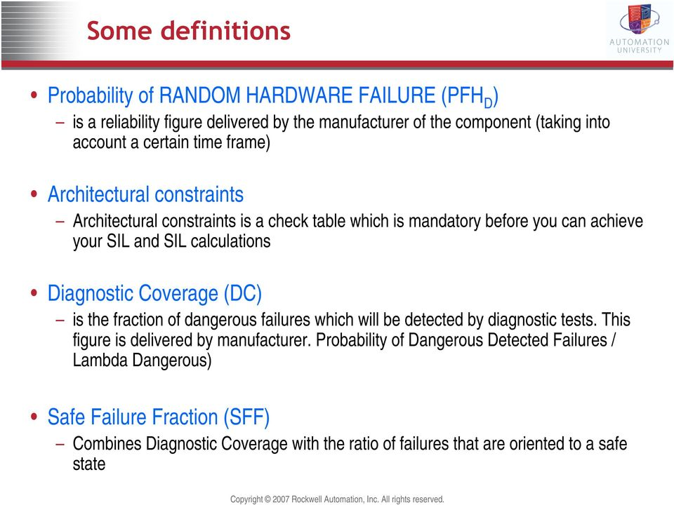 calculations Diagnostic Coverage (DC) is the fraction of dangerous failures which will be detected by diagnostic tests. This figure is delivered by manufacturer.