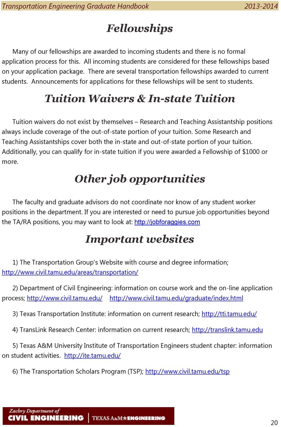 Announcements for applications for these fellowships will be sent to students.