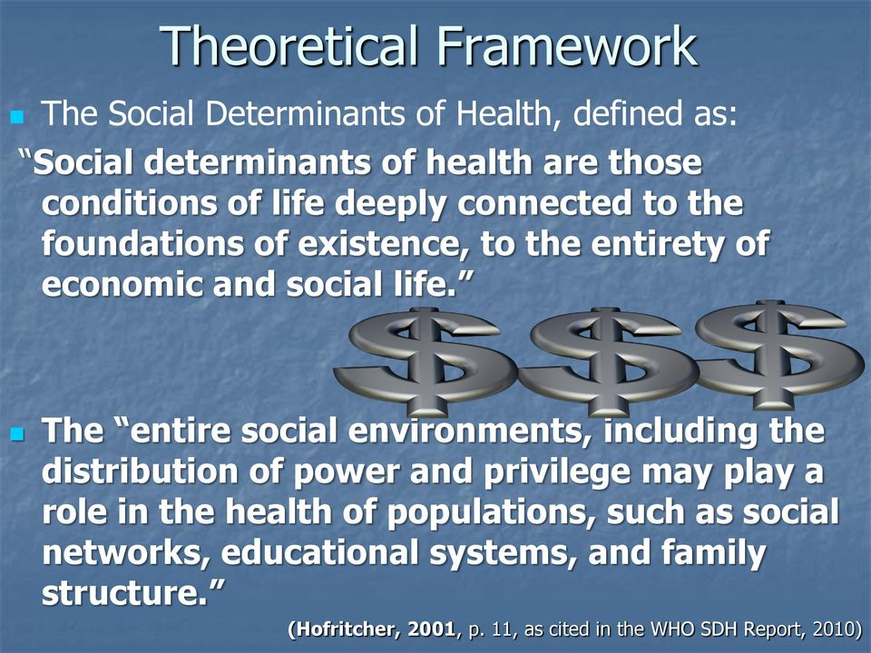 The entire social environments, including the distribution of power and privilege may play a role in the health of