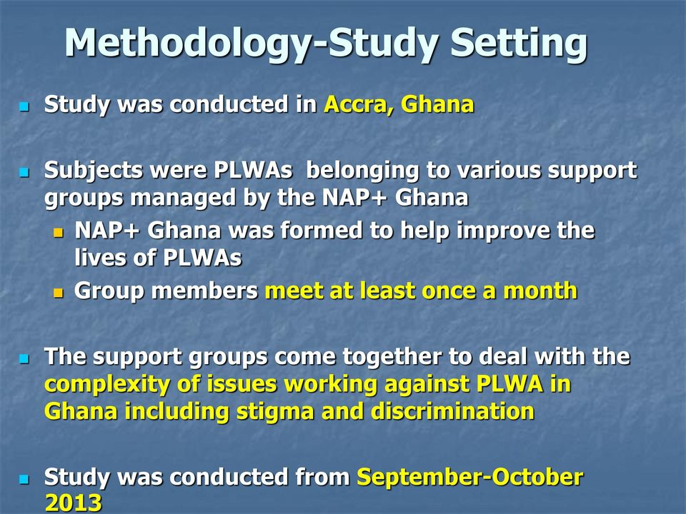 formed to help improve the lives of PLWAs Group members meet at least once a month The support groups come