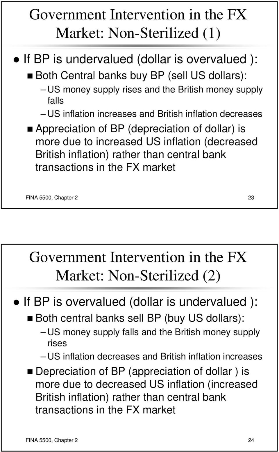 bank transactions in the FX market FINA 5500, Chapter 2 23 Government Intervention in the FX Market: Non-Sterilized (2) If BP is overvalued (dollar is undervalued ): Both central banks sell BP (buy