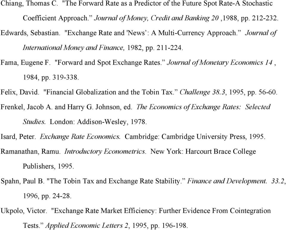 "Journal of Monetary Economics 14, 1984, pp. 319-338. Felix, David. ""Financial Globalization and the Tobin Tax. Challenge 38.3, 1995, pp. 56-60. Frenkel, Jacob A. and Harry G. Johnson, ed."