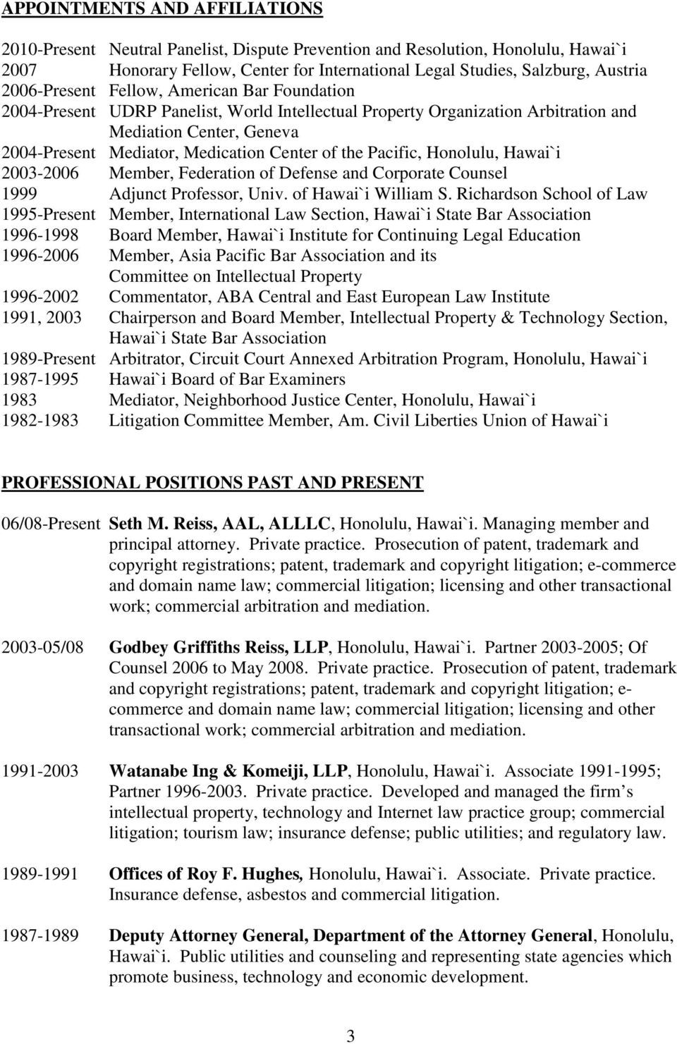the Pacific, Honolulu, Hawai`i 2003-2006 Member, Federation of Defense and Corporate Counsel 1999 Adjunct Professor, Univ. of Hawai`i William S.