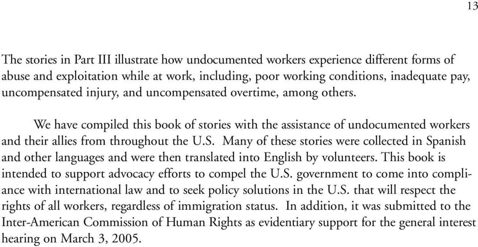 Many of these stories were collected in Spanish and other languages and were then translated into English by volunteers. This book is intended to support advocacy efforts to compel the U.S. government to come into compliance with international law and to seek policy solutions in the U.