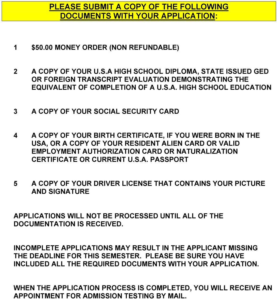 AUTHORIZATION CARD OR NATURALIZATION CERTIFICATE OR CURRENT U.S.A. PASSPORT 5 A COPY OF YOUR DRIVER LICENSE THAT CONTAINS YOUR PICTURE AND SIGNATURE APPLICATIONS WILL NOT BE PROCESSED UNTIL ALL OF THE DOCUMENTATION IS RECEIVED.