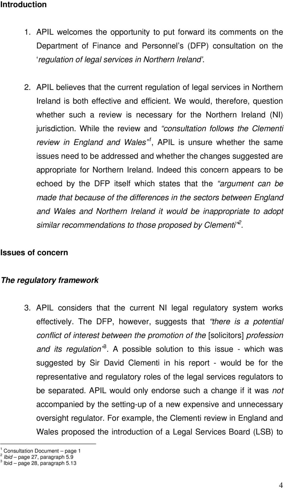 We would, therefore, question whether such a review is necessary for the Northern Ireland (NI) jurisdiction.