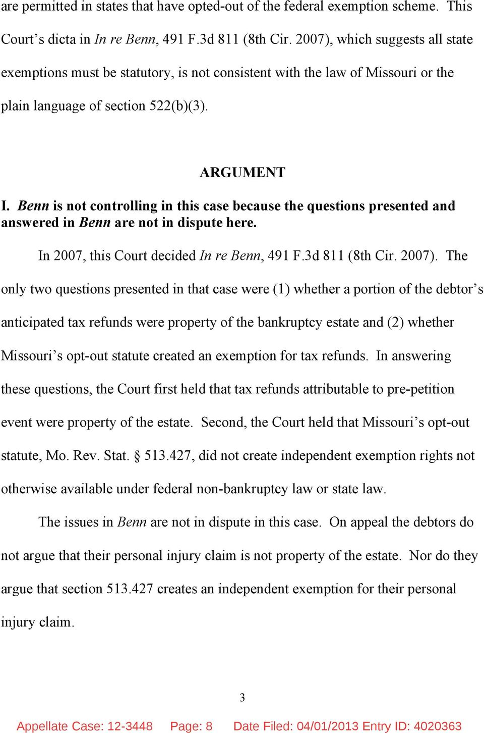 Benn is not controlling in this case because the questions presented and answered in Benn are not in dispute here. In 2007, this Court decided In re Benn, 491 F.3d 811 (8th Cir. 2007).