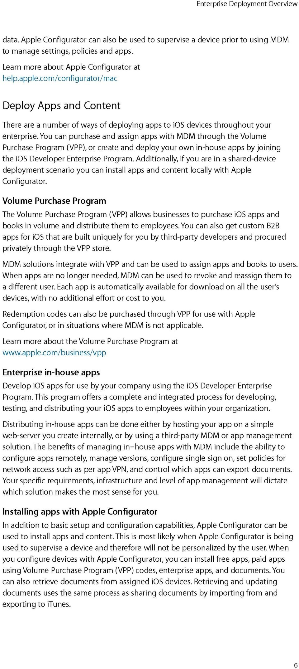 You can purchase and assign apps with MDM through the Volume Purchase Program (VPP), or create and deploy your own in-house apps by joining the ios Developer Enterprise Program.