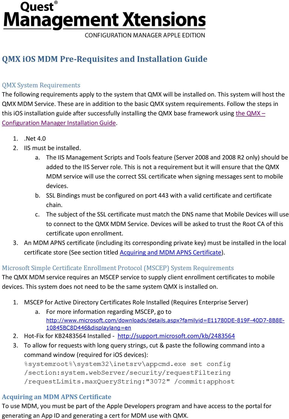Follow the steps in this ios installation guide after successfully installing the QMX base framework using the QMX Configuration Manager Installation Guide. 1..Net 4.0 2. IIS must be installed. a. The IIS Management Scripts and Tools feature (Server 2008 and 2008 R2 only) should be added to the IIS Server role.