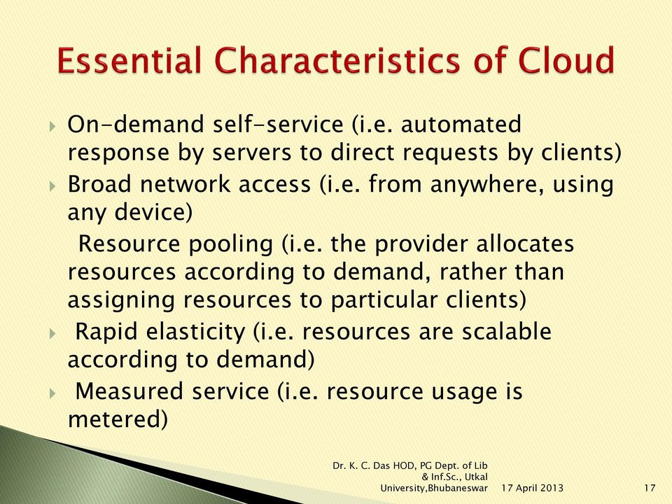 to demand, rather than assigning resources to particular clients) Rapid elasticity (i.e. resources are scalable according to demand) Measured service (i.