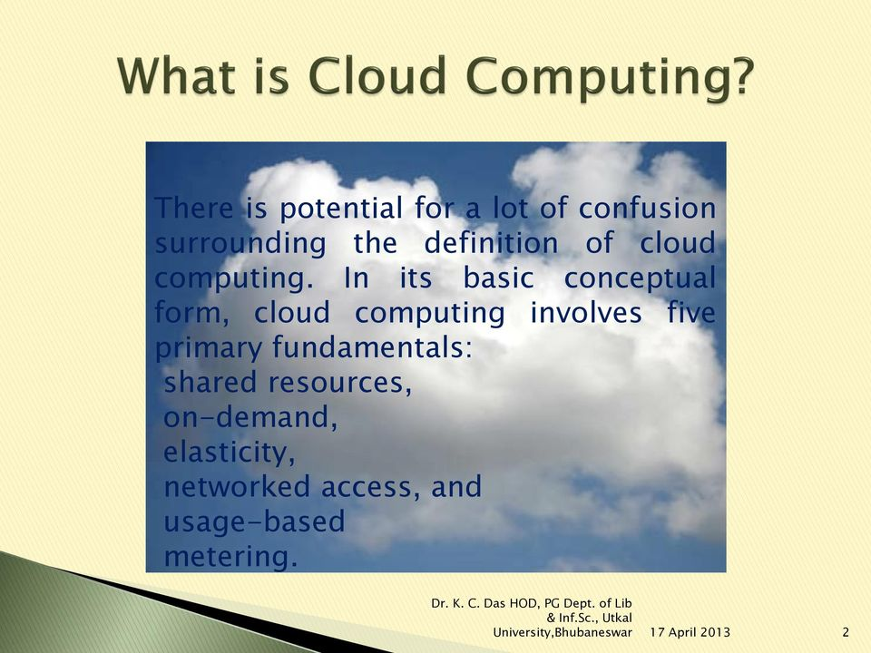 In its basic conceptual form, cloud computing involves five primary