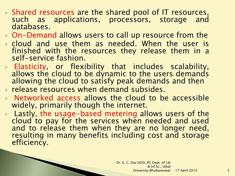 Elasticity, or flexibility that includes scalability, allows the cloud to be dynamic to the users demands allowing the cloud to satisfy peak demands and then release resources when demand subsides.