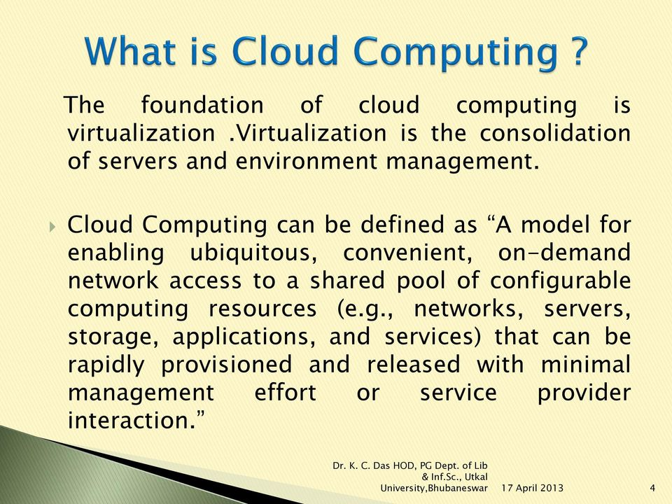 Cloud Computing can be defined as A model for enabling ubiquitous, convenient, on-demand network access to a shared