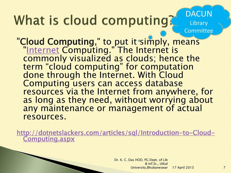 With Cloud Computing users can access database resources via the Internet from anywhere, for as long as they need, without
