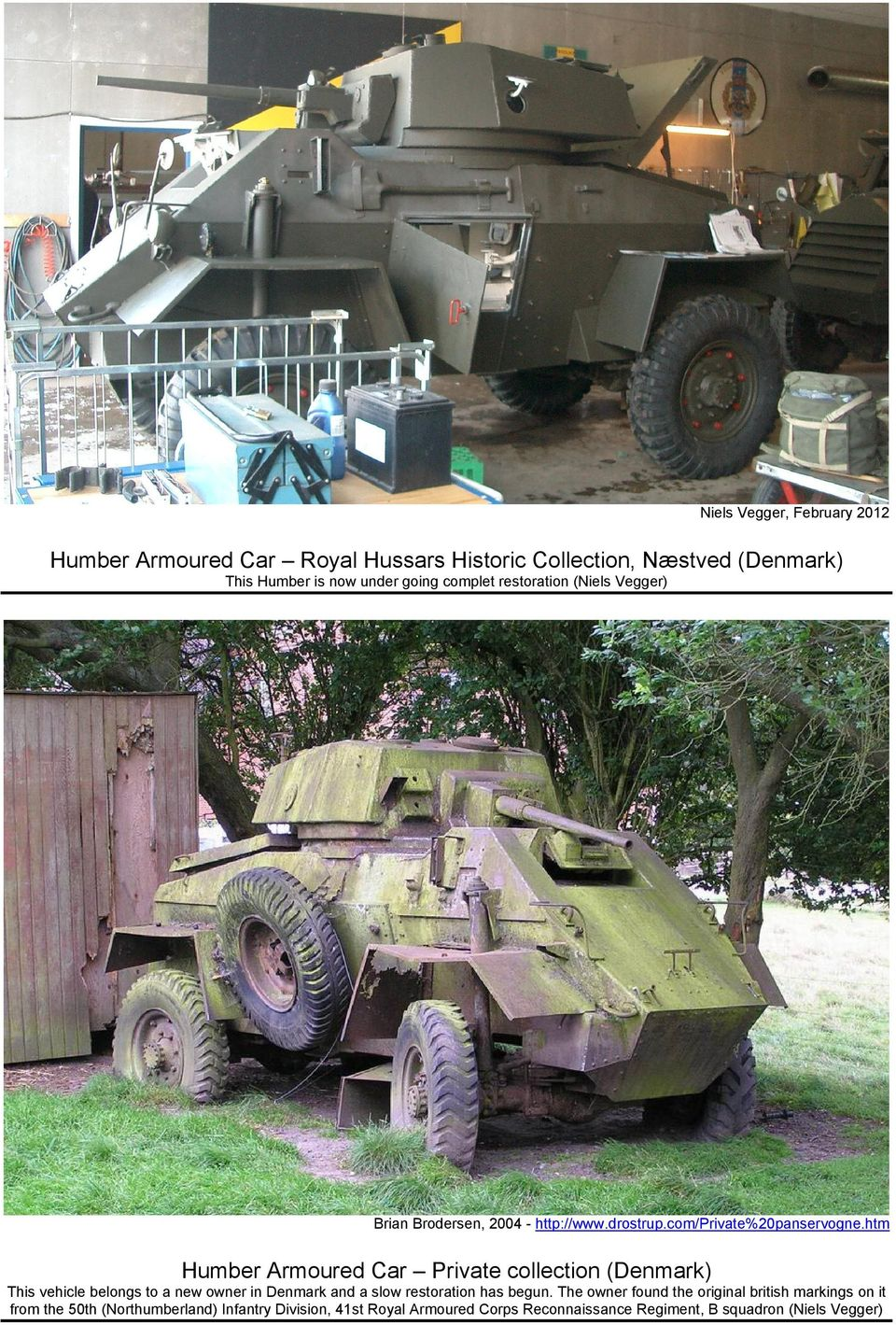htm Humber Armoured Car Private collection (Denmark) This vehicle belongs to a new owner in Denmark and a slow restoration has begun.