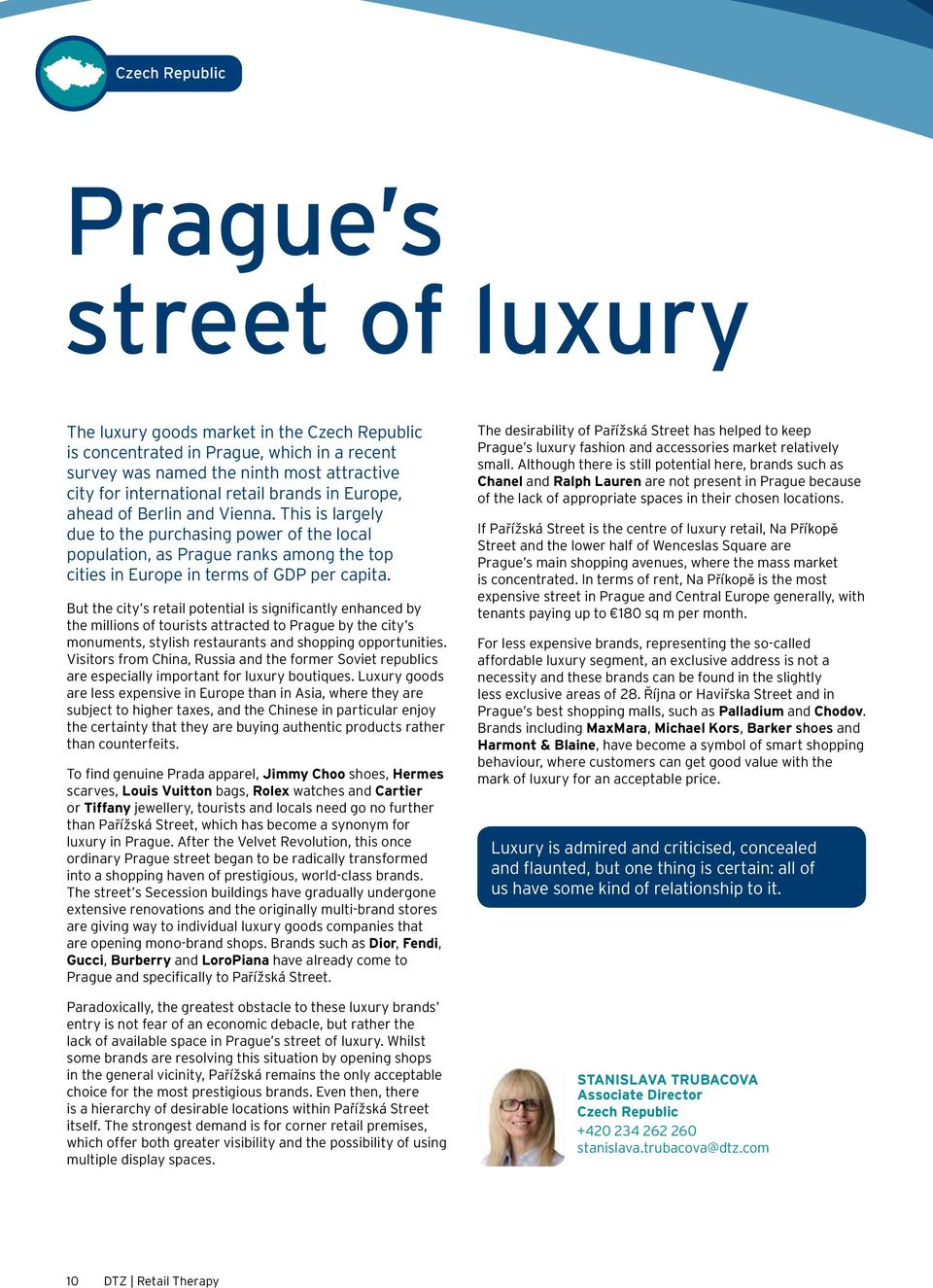 But the city s retail potential is significantly enhanced by the millions of tourists attracted to Prague by the city s monuments, stylish restaurants and shopping opportunities.