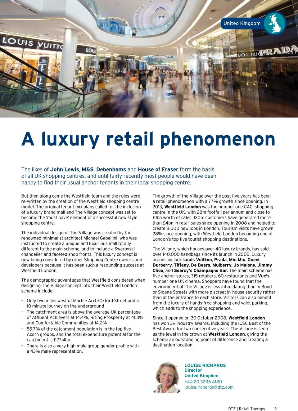 The original tenant mix plans called for the inclusion of a luxury brand mall and The Village concept was set to become the must have element of a successful new style shopping centre.