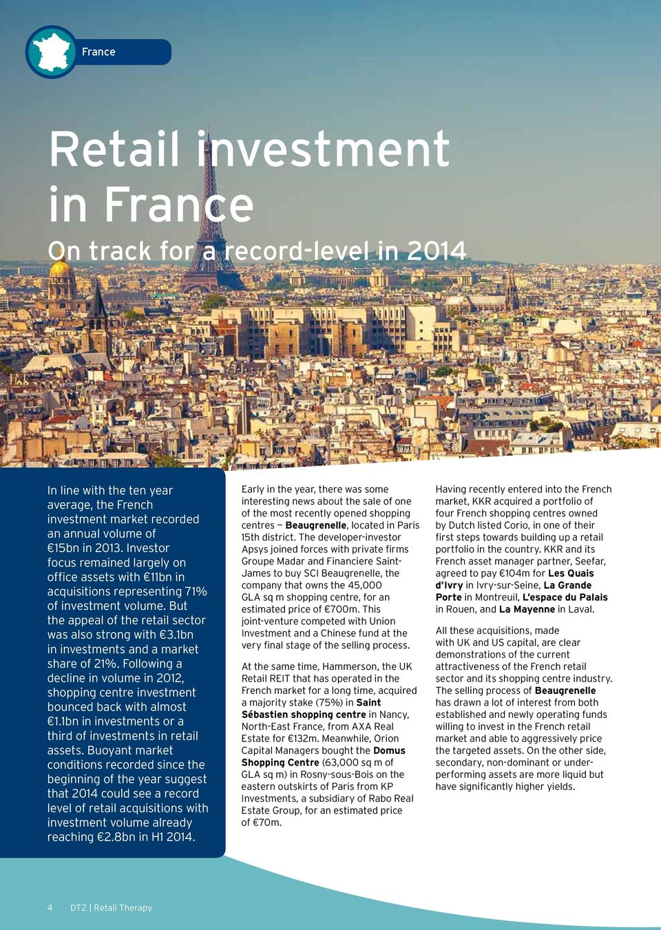 1bn in investments and a market share of 21%. Following a decline in volume in 2012, shopping centre investment bounced back with almost 1.