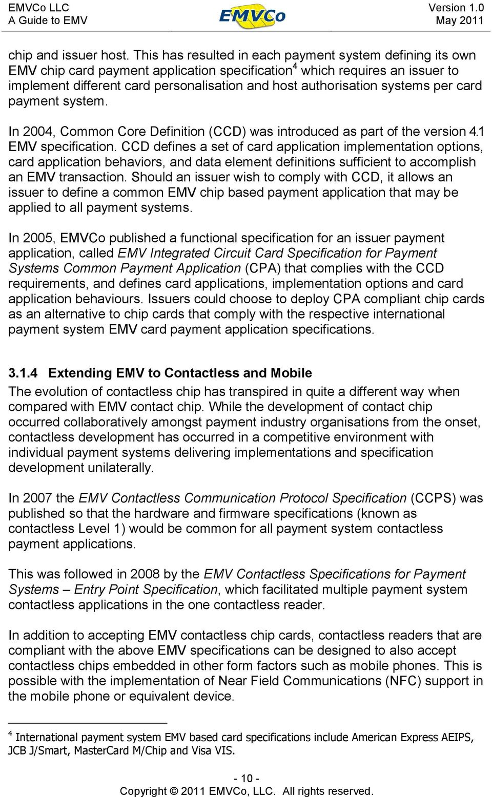systems per card payment system. In 2004, Common Core Definition (CCD) was introduced as part of the version 4.1 EMV specification.