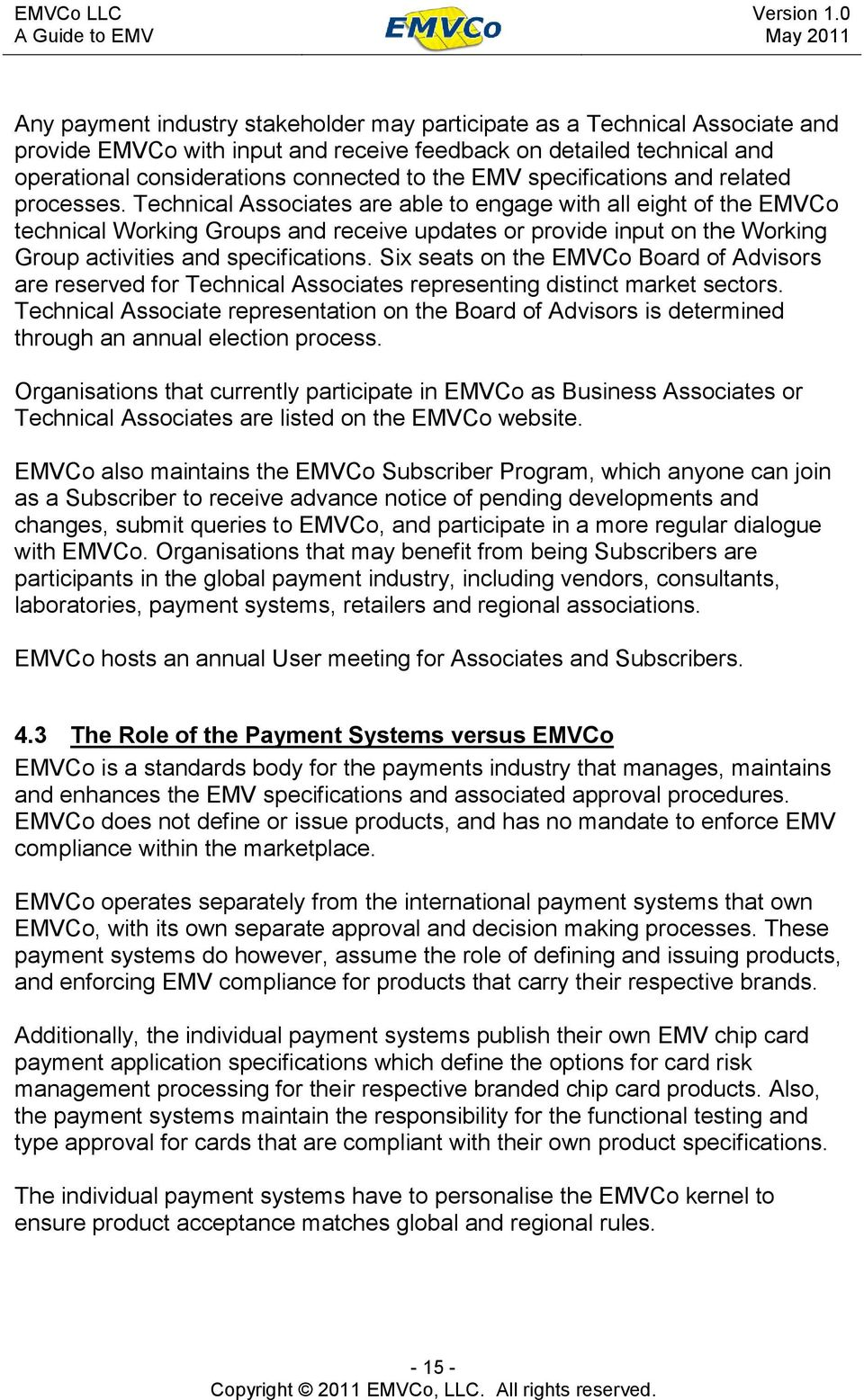 Technical Associates are able to engage with all eight of the EMVCo technical Working Groups and receive updates or provide input on the Working Group activities and specifications.