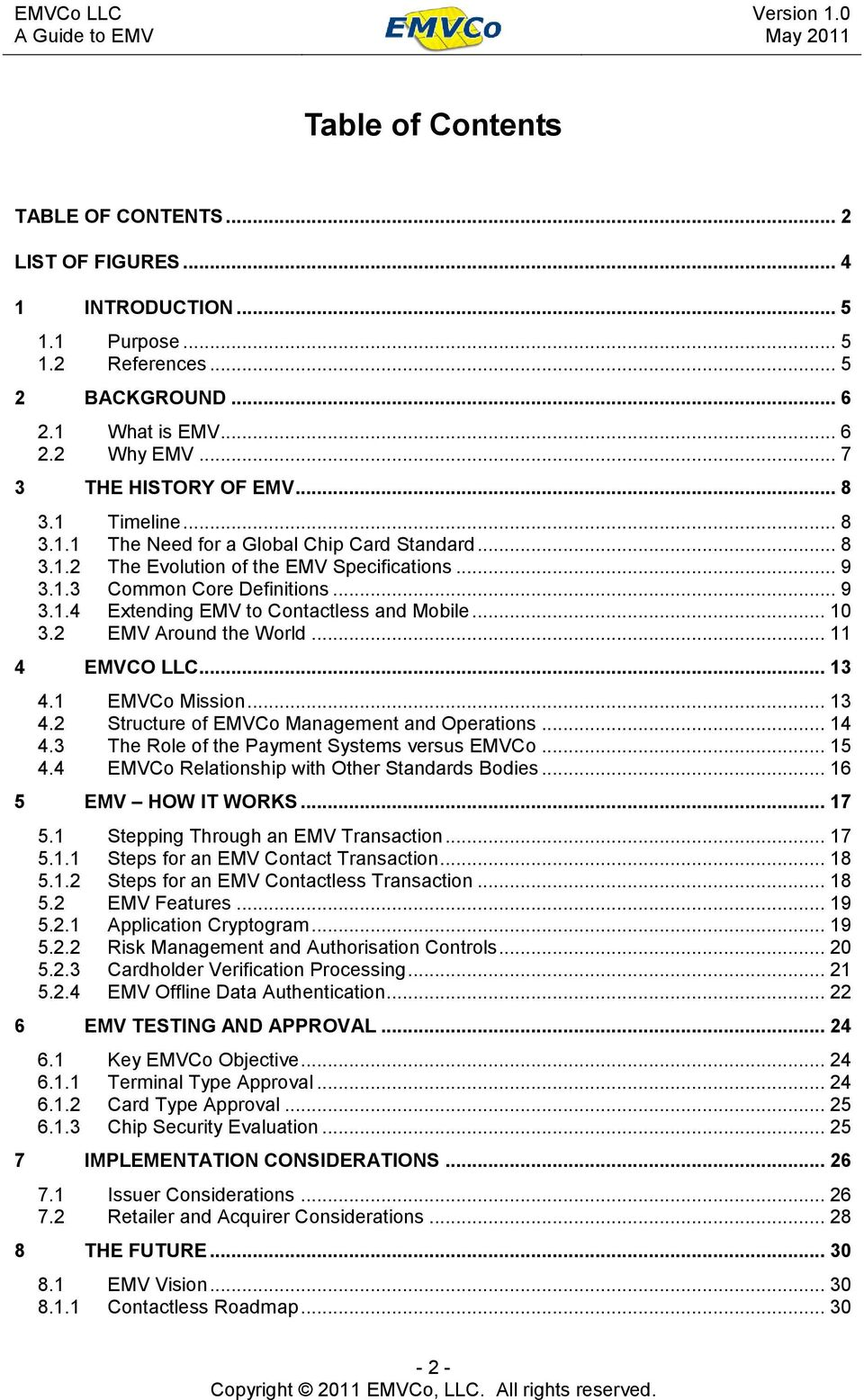 .. 10 3.2 EMV Around the World... 11 4 EMVCO LLC... 13 4.1 EMVCo Mission... 13 4.2 Structure of EMVCo Management and Operations... 14 4.3 The Role of the Payment Systems versus EMVCo... 15 4.