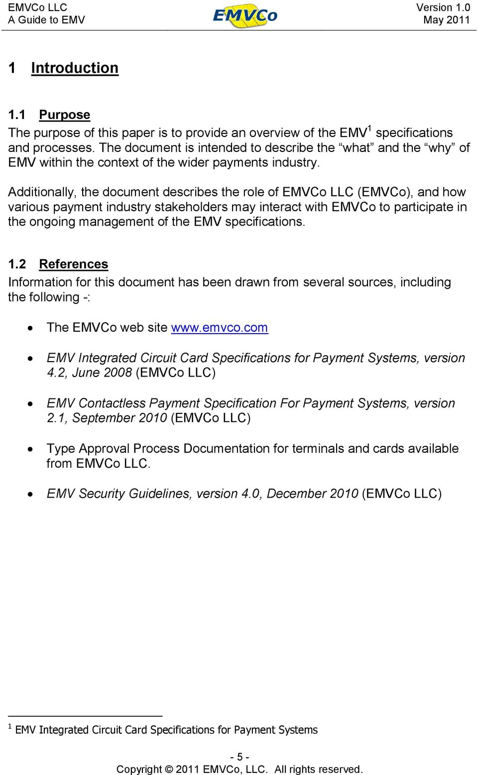 Additionally, the document describes the role of EMVCo LLC (EMVCo), and how various payment industry stakeholders may interact with EMVCo to participate in the ongoing management of the EMV